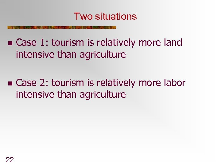 Two situations n Case 1: tourism is relatively more land intensive than agriculture n
