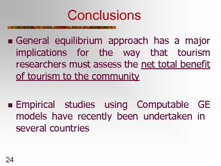 Conclusions n General equilibrium approach has a major implications for the way that tourism