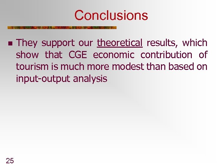 Conclusions n 25 They support our theoretical results, which show that CGE economic contribution