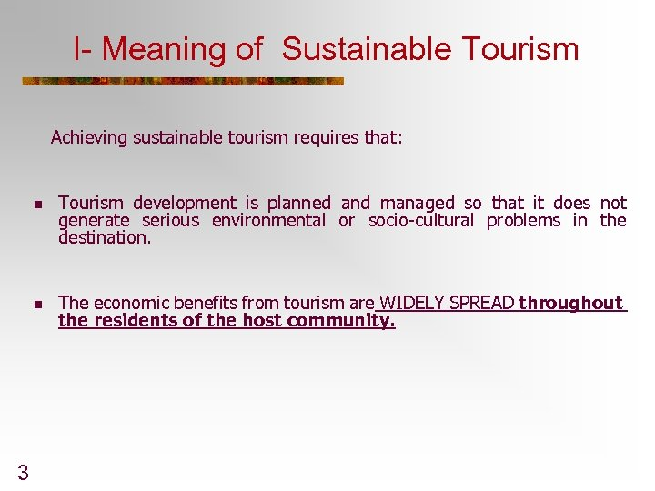 I- Meaning of Sustainable Tourism Achieving sustainable tourism requires that: n n 3 Tourism