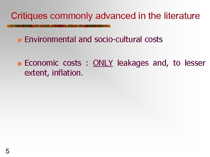 Critiques commonly advanced in the literature n n 5 Environmental and socio-cultural costs Economic