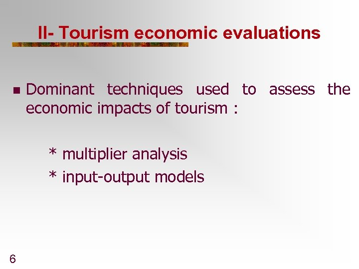 II- Tourism economic evaluations n Dominant techniques used to assess the economic impacts of