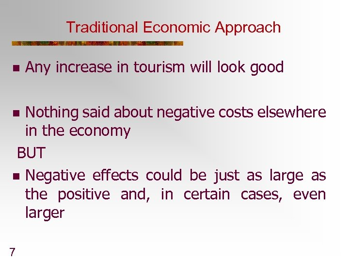 Traditional Economic Approach n Any increase in tourism will look good Nothing said about