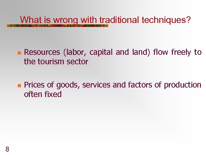 What is wrong with traditional techniques? n n 8 Resources (labor, capital and land)
