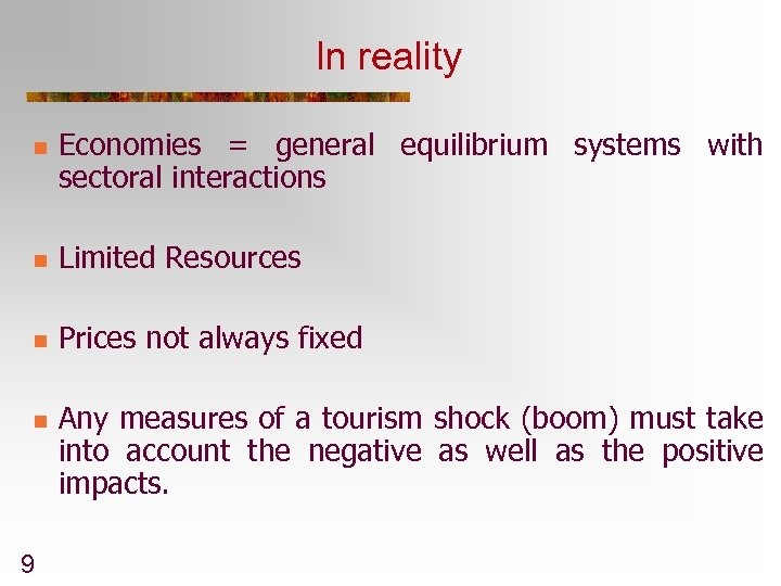 In reality n Economies = general equilibrium systems with sectoral interactions n Limited Resources
