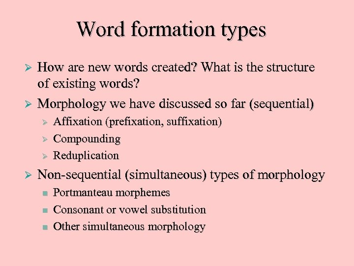 Word formation types Ø Ø How are new words created? What is the structure