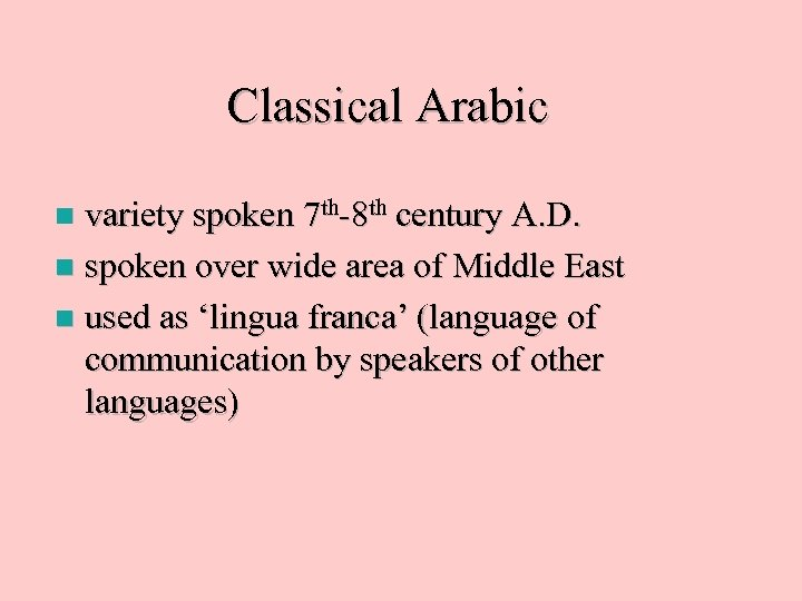 Classical Arabic variety spoken 7 th-8 th century A. D. n spoken over wide