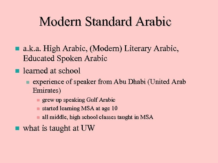 Modern Standard Arabic n n a. k. a. High Arabic, (Modern) Literary Arabic, Educated