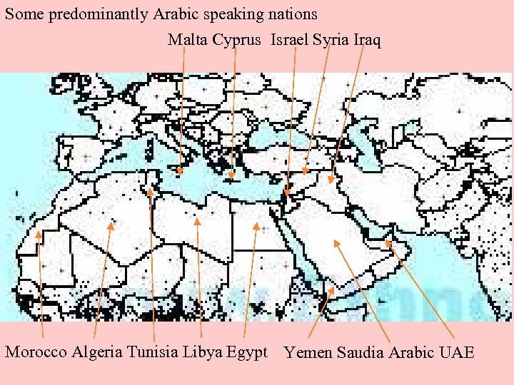 Some predominantly Arabic speaking nations Malta Cyprus Israel Syria Iraq Morocco Algeria Tunisia Libya