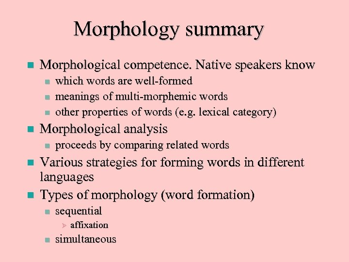 Morphology summary n Morphological competence. Native speakers know n n Morphological analysis n n