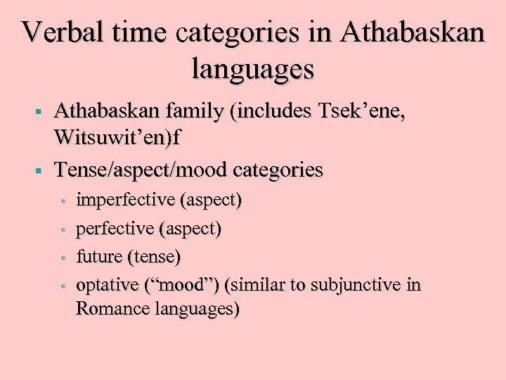Verbal time categories in Athabaskan languages § § Athabaskan family (includes Tsek'ene, Witsuwit'en)f Tense/aspect/mood