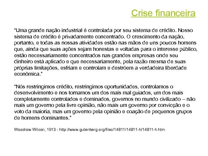 """Crise financeira """"Uma grande nação industrial é controlada por seu sistema de crédito. Nosso"""