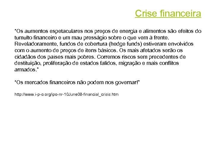 """Crise financeira """"Os aumentos espetaculares nos preços de energia e alimentos são efeitos do"""