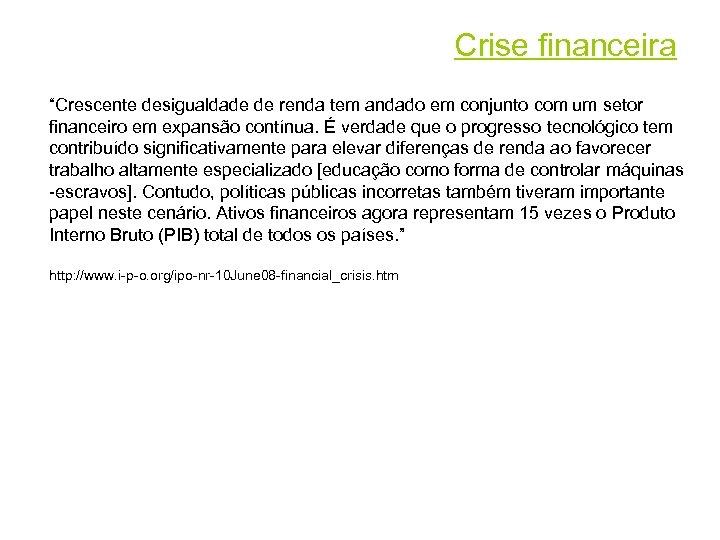 """Crise financeira """"Crescente desigualdade de renda tem andado em conjunto com um setor financeiro"""