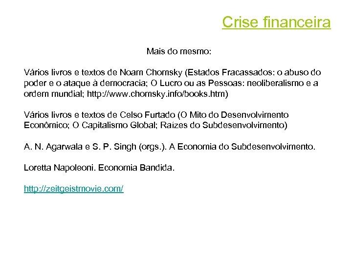 Crise financeira Mais do mesmo: Vários livros e textos de Noam Chomsky (Estados Fracassados: