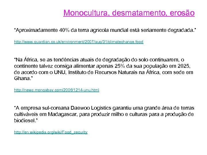 """Monocultura, desmatamento, erosão """"Aproximadamente 40% da terra agrícola mundial está seriamente degradada. """" http:"""