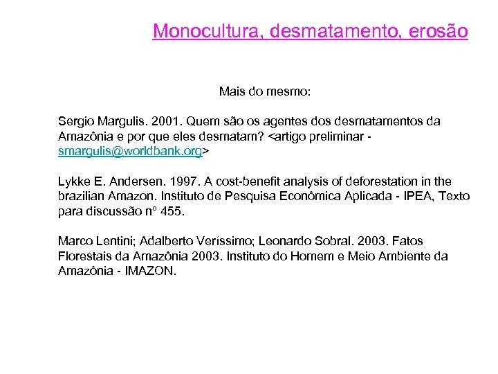 Monocultura, desmatamento, erosão Mais do mesmo: Sergio Margulis. 2001. Quem são os agentes dos
