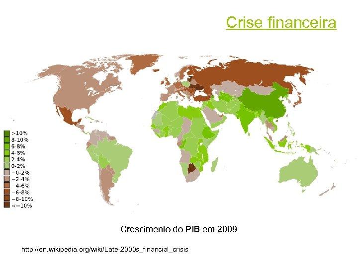 Crise financeira Crescimento do PIB em 2009 http: //en. wikipedia. org/wiki/Late-2000 s_financial_crisis