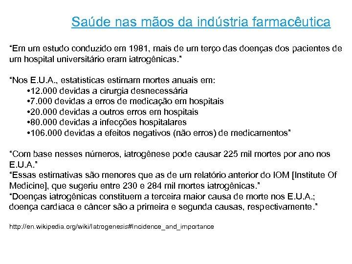 """Saúde nas mãos da indústria farmacêutica """"Em um estudo conduzido em 1981, mais de"""