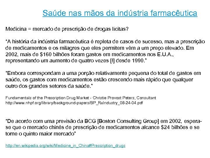 Saúde nas mãos da indústria farmacêutica Medicina = mercado de prescrição de drogas lícitas?