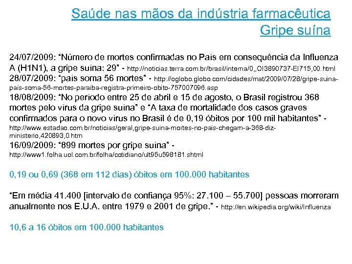 """Saúde nas mãos da indústria farmacêutica Gripe suína 24/07/2009: """"Número de mortes confirmadas no"""