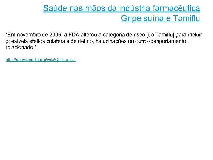 """Saúde nas mãos da indústria farmacêutica Gripe suína e Tamiflu """"Em novembro de 2006,"""