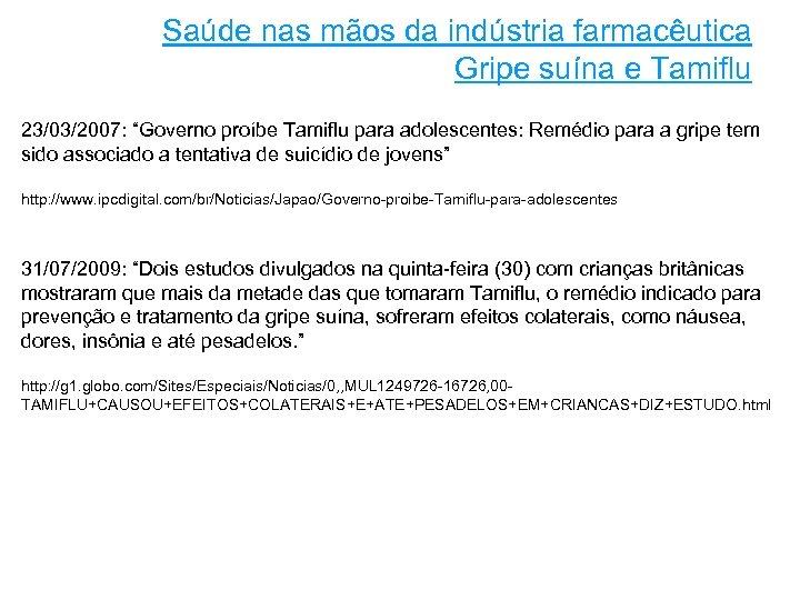 """Saúde nas mãos da indústria farmacêutica Gripe suína e Tamiflu 23/03/2007: """"Governo proíbe Tamiflu"""