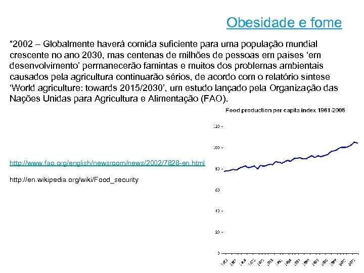 """Obesidade e fome """" 2002 – Globalmente haverá comida suficiente para uma população mundial"""