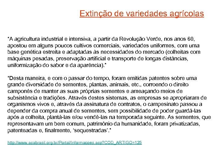 """Extinção de variedades agrícolas """"A agricultura industrial e intensiva, a partir da Revolução Verde,"""