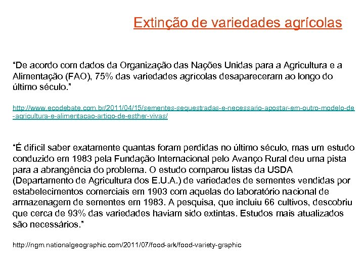 """Extinção de variedades agrícolas """"De acordo com dados da Organização das Nações Unidas para"""