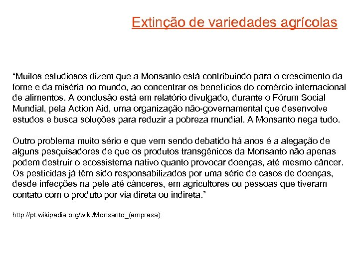 """Extinção de variedades agrícolas """"Muitos estudiosos dizem que a Monsanto está contribuindo para o"""