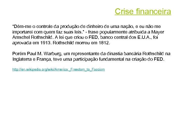 """Crise financeira """"Dêm-me o controle da produção de dinheiro de uma nação, e eu"""