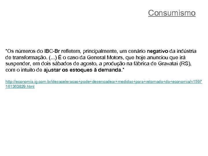 """Consumismo """"Os números do IBC-Br refletem, principalmente, um cenário negativo da indústria de transformação."""