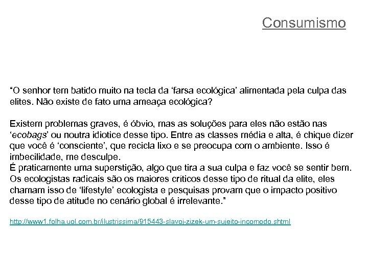 """Consumismo """"O senhor tem batido muito na tecla da 'farsa ecológica' alimentada pela culpa"""