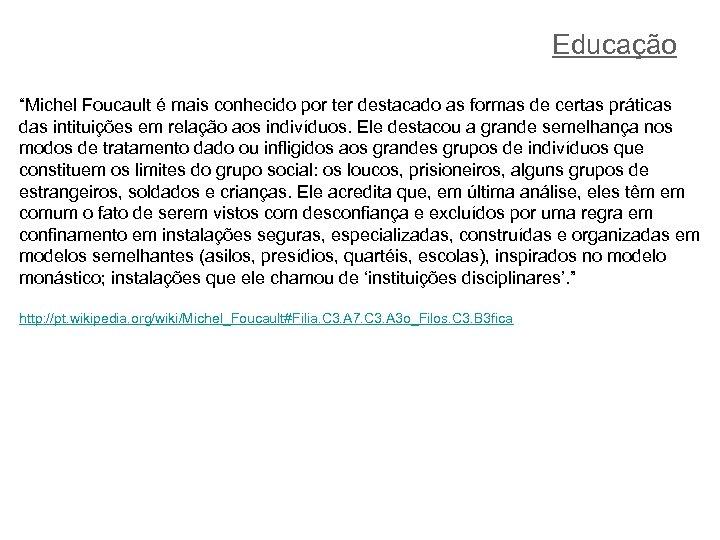 """Educação """"Michel Foucault é mais conhecido por ter destacado as formas de certas práticas"""