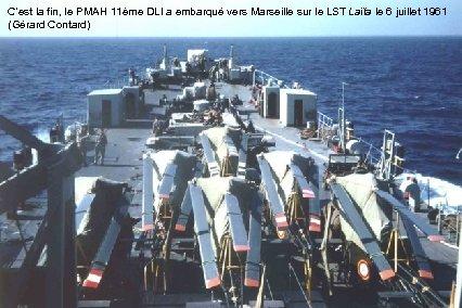C'est la fin, le PMAH 11ème DLI a embarqué vers Marseille sur le LST