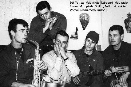 Sdt Torrez, Md. L pilote Tabourel, Md. L radio Puron, Md. L pilote Grillon,