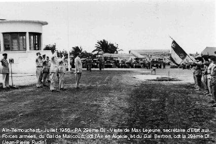Aïn-Témouchent - Juillet 1956 - PA 29ème DI - Visite de Max Lejeune, secrétaire