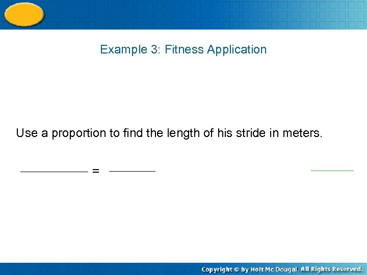 Example 3: Fitness Application Use a proportion to find the length of his stride
