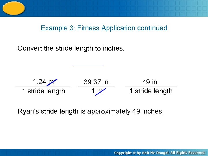 Example 3: Fitness Application continued Convert the stride length to inches. 1. 24 m