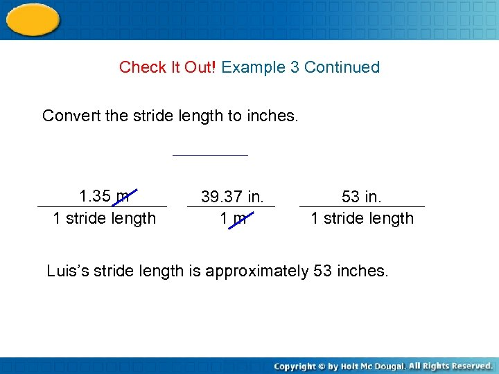Check It Out! Example 3 Continued Convert the stride length to inches. 1. 35
