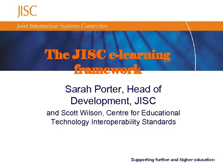 The JISC e-learning framework Sarah Porter, Head of Development, JISC and Scott Wilson, Centre