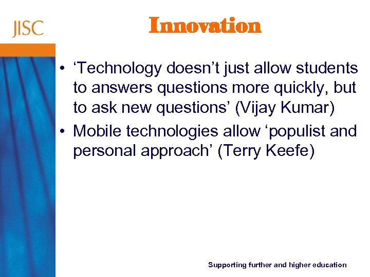 Innovation • 'Technology doesn't just allow students to answers questions more quickly, but to