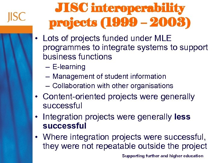 JISC interoperability projects (1999 – 2003) • Lots of projects funded under MLE programmes