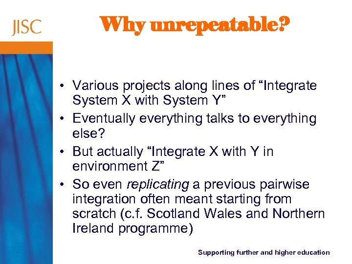 "Why unrepeatable? • Various projects along lines of ""Integrate System X with System Y"""