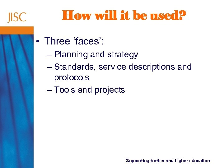 How will it be used? • Three 'faces': – Planning and strategy – Standards,