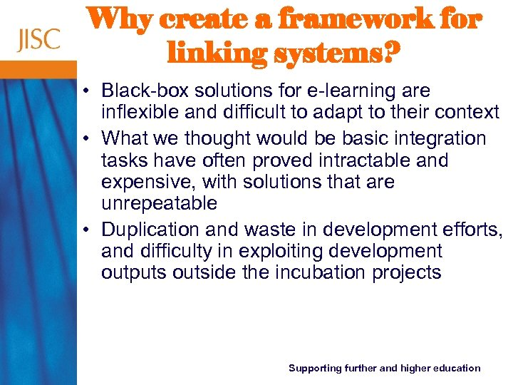 Why create a framework for linking systems? • Black-box solutions for e-learning are inflexible