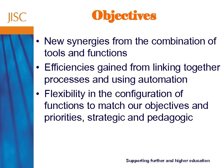 Objectives • New synergies from the combination of tools and functions • Efficiencies gained