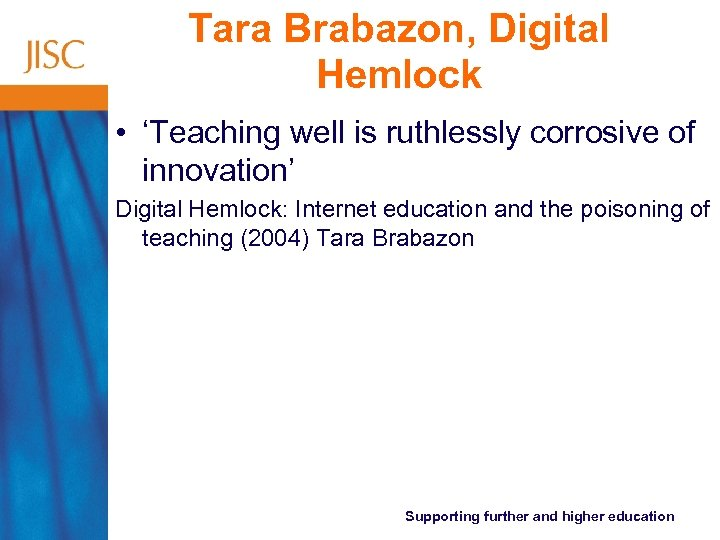 Tara Brabazon, Digital Hemlock • 'Teaching well is ruthlessly corrosive of innovation' Digital Hemlock: