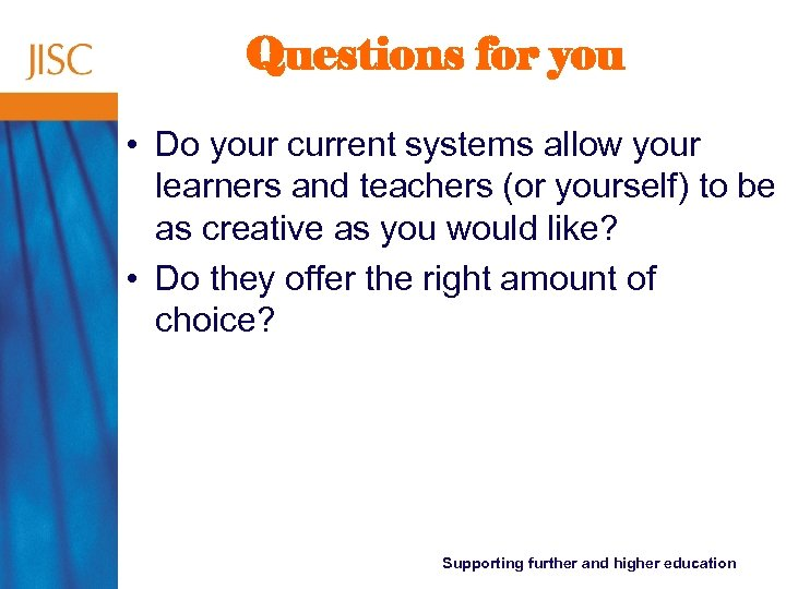 Questions for you • Do your current systems allow your learners and teachers (or